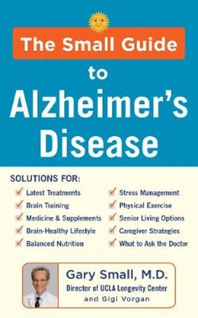 The Small Guide to Alzheimer's Disease - Gary Small