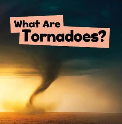 What Are Tornadoes? - Mari Schuh