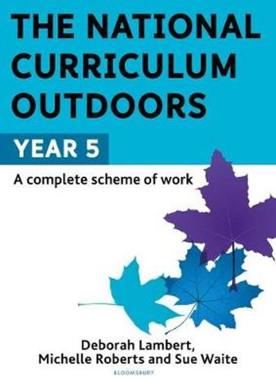The National Curriculum Outdoors: Year 5 - Sue Waite