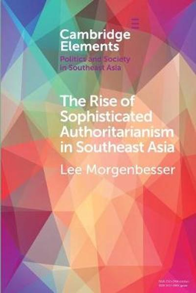 The Rise of Sophisticated Authoritarianism in Southeast Asia - Lee Morgenbesser