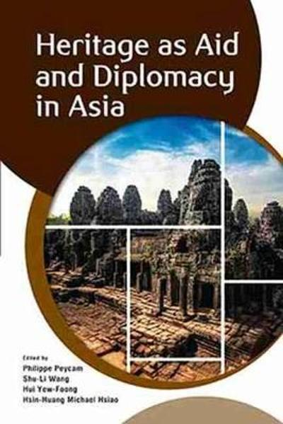 Heritage as Aid and Diplomacy in Asia - Philippe Peycam