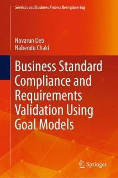 Business Standard Compliance and Requirements Validation Using Goal Models - Novarun Deb