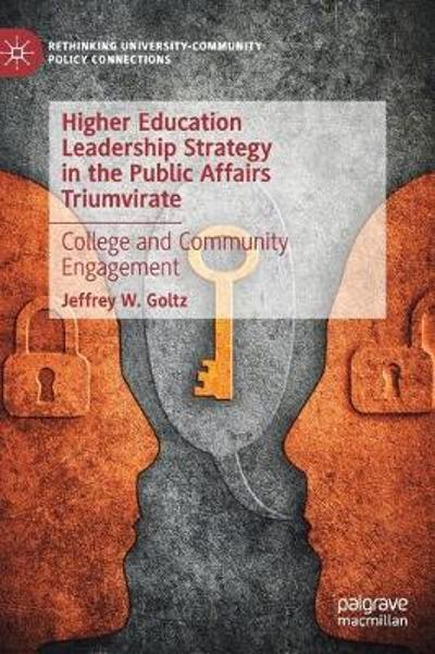 Higher Education Leadership Strategy in the Public Affairs Triumvirate - Jeffrey W. Goltz
