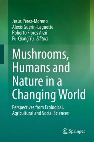 Mushrooms, Humans and Nature in a Changing World - Jesus Perez-Moreno