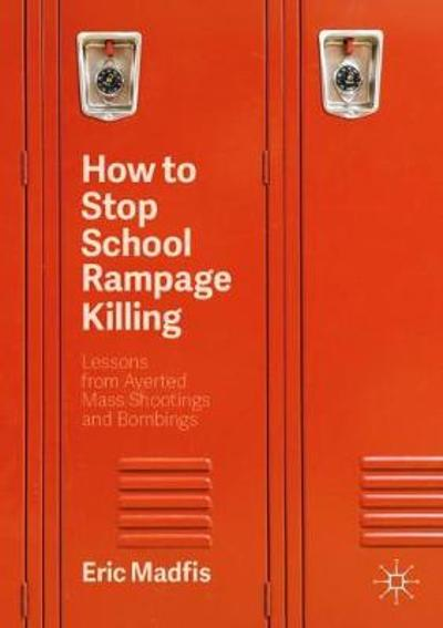 How to Stop School Rampage Killing - Eric Madfis