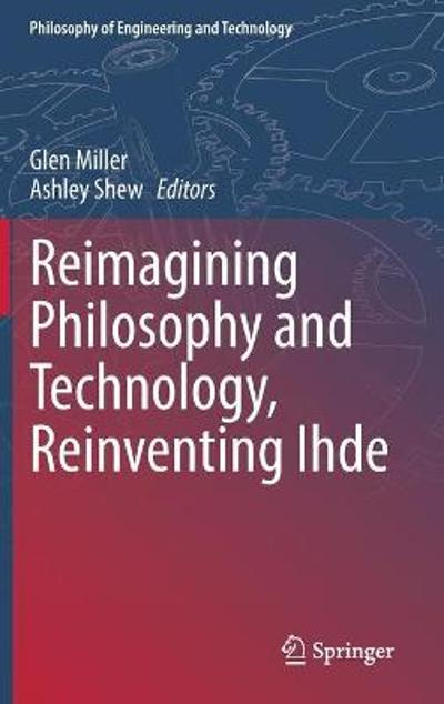 Reimagining Philosophy and Technology, Reinventing Ihde - Glen Miller