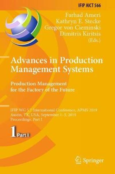 Advances in Production Management Systems. Production Management for the Factory of the Future - Farhad Ameri