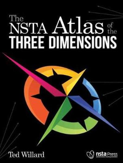 The NSTA Atlas of the Three Dimensions - Ted Wilard