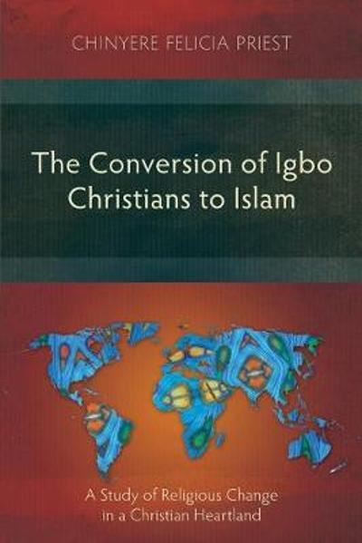 The Conversion of Igbo Christians to Islam - Chinyere Felicia Priest