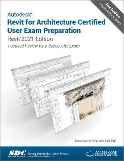 Autodesk Revit for Architecture Certified User Exam Preparation - Daniel John Stine