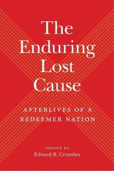 The Enduring Lost Cause - Edward R. Crowther