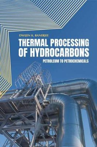 Thermal Processing of Hydrocarbons - Dwijen K. Banerjee