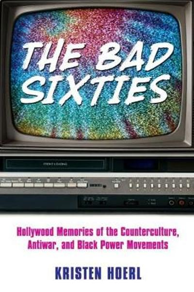 The Bad Sixties - Kristen Hoerl