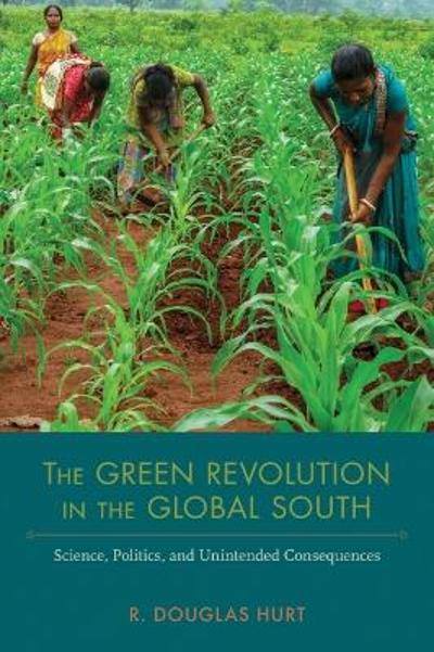 The Green Revolution in the Global South - R. Douglas Hurt