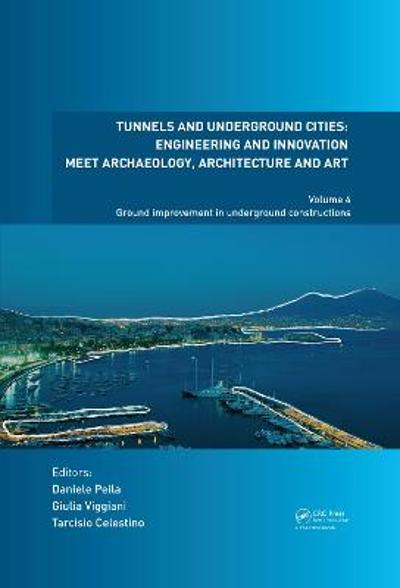 Tunnels and Underground Cities: Engineering and Innovation Meet Archaeology, Architecture and Art - Daniele Peila