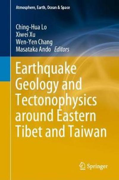 Earthquake Geology and Tectonophysics around Eastern Tibet and Taiwan - Ching-Hua Lo