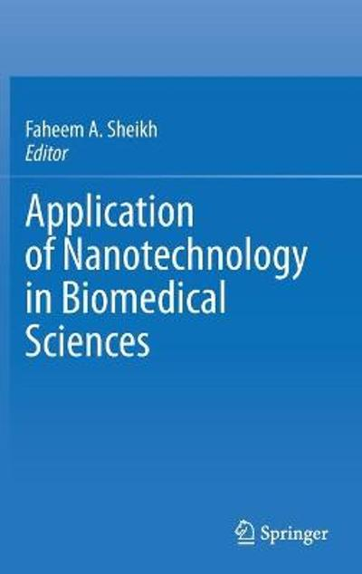 Application of Nanotechnology in Biomedical Sciences - Faheem A. Sheikh