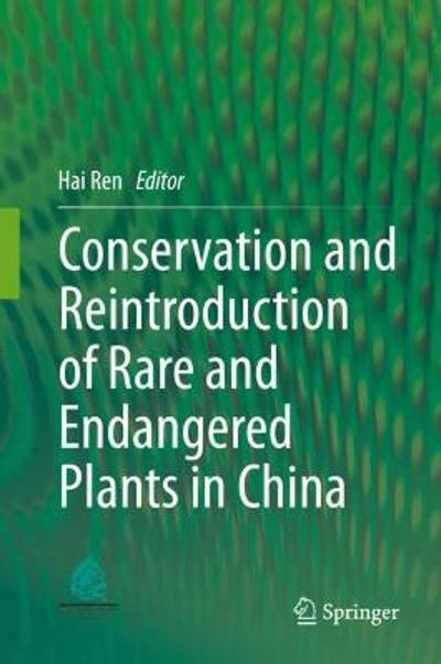 Conservation and Reintroduction of Rare and Endangered Plants in China - Hai Ren
