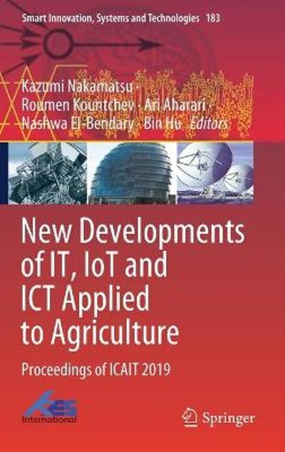 New Developments of IT, IoT and ICT Applied to Agriculture - Kazumi Nakamatsu