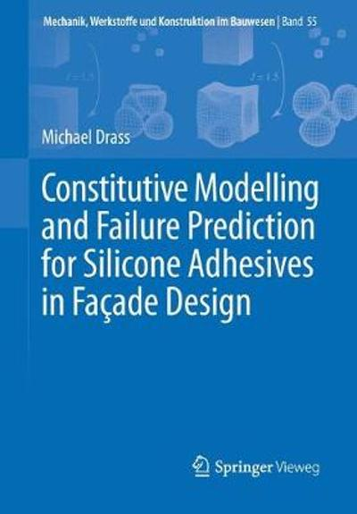 Constitutive Modelling and Failure Prediction for Silicone Adhesives in Fac ade Design - Michael Drass