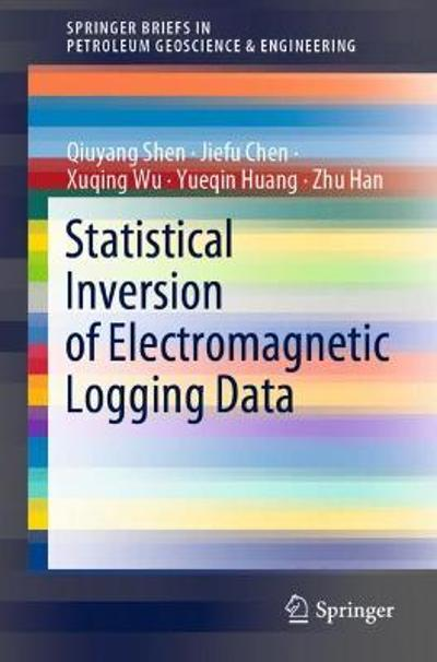 Statistical Inversion of Electromagnetic Logging Data - Qiuyang Shen