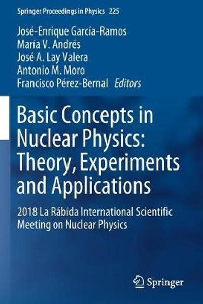 Basic Concepts in Nuclear Physics: Theory, Experiments and Applications - Jose-Enrique Garcia-Ramos