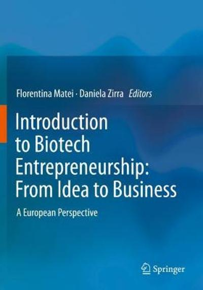 Introduction to Biotech Entrepreneurship: From Idea to Business - Florentina Matei