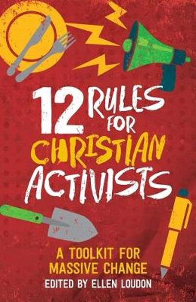 12 Rules for Christian Activists - Ellen Loudon