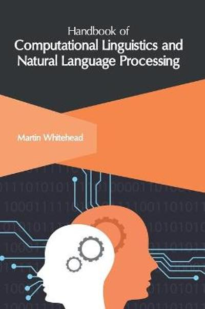 Handbook of Computational Linguistics and Natural Language Processing - Martin Whitehead