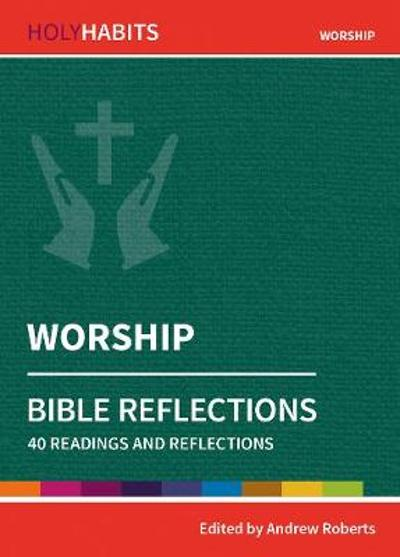 Holy Habits Bible Reflections: Worship - Andrew Roberts