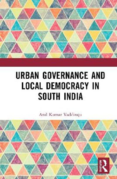 Urban Governance and Local Democracy in South India - Anil Kumar Vaddiraju