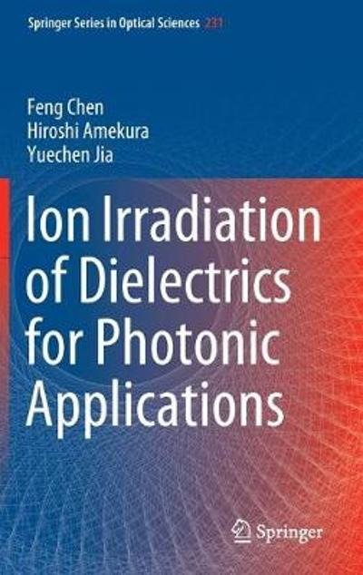 Ion Irradiation of Dielectrics for Photonic Applications - Feng Chen