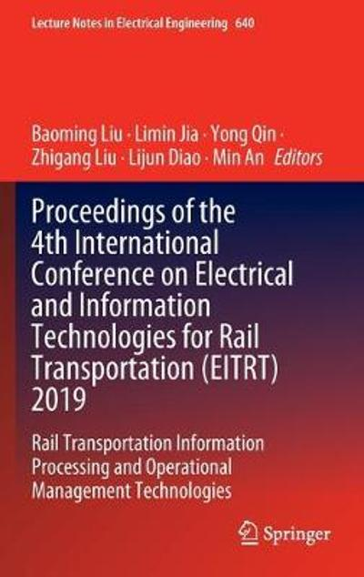 Proceedings of the 4th International Conference on Electrical and Information Technologies for Rail Transportation (EITRT) 2019 - Baoming Liu