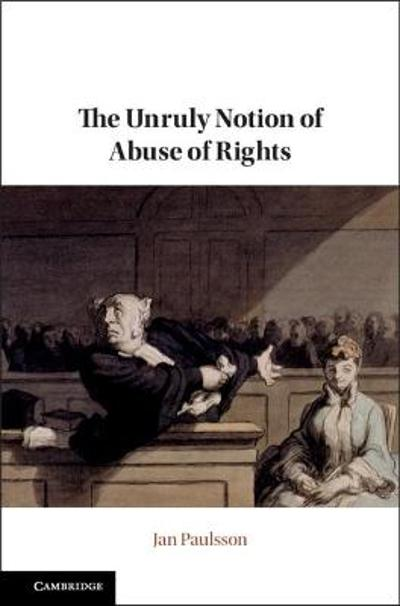 The Unruly Notion of Abuse of Rights - Jan Paulsson