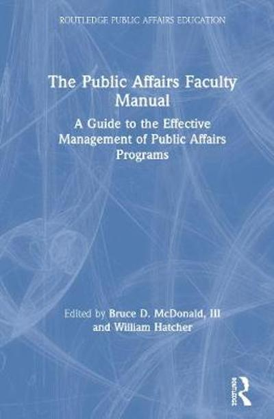 The Public Affairs Faculty Manual - Bruce D. McDonald III