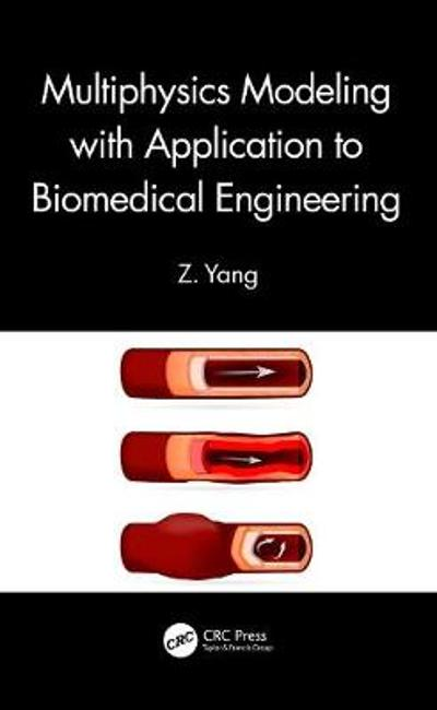 Multiphysics Modeling with Application to Biomedical Engineering - Z. Yang