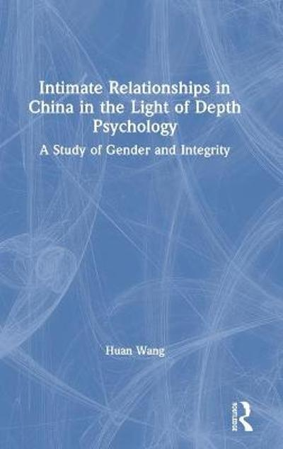 Intimate Relationships in China in the Light of Depth Psychology - Huan Wang