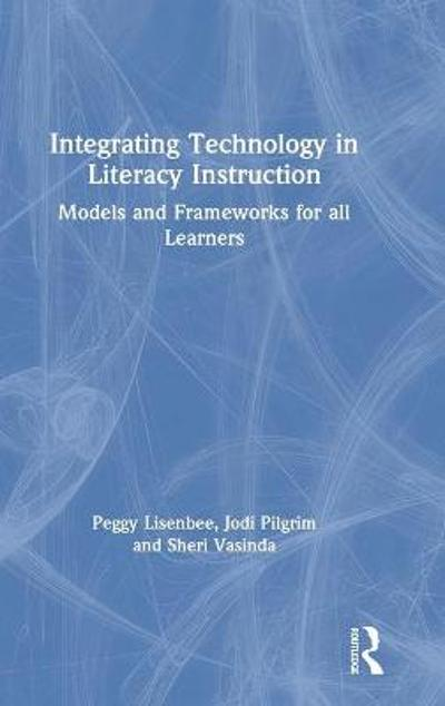 Integrating Technology in Literacy Instruction - Peggy S. Lisenbee