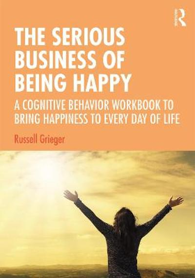 The Serious Business of Being Happy - Russell Grieger