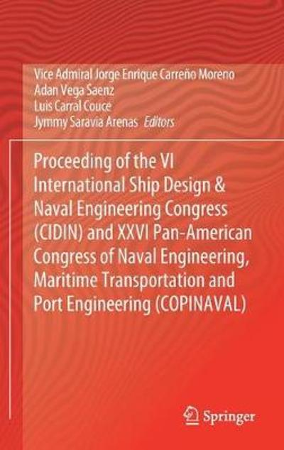 Proceeding of the VI International Ship Design & Naval Engineering Congress (CIDIN) and XXVI Pan-American Congress of Naval Engineering, Maritime Transportation and Port Engineering (COPINAVAL) - Vice Admiral Jorge Enrique Carreno Moreno