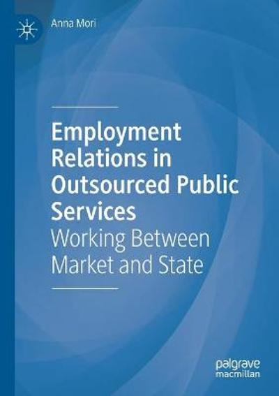 Employment Relations in Outsourced Public Services - Anna Mori