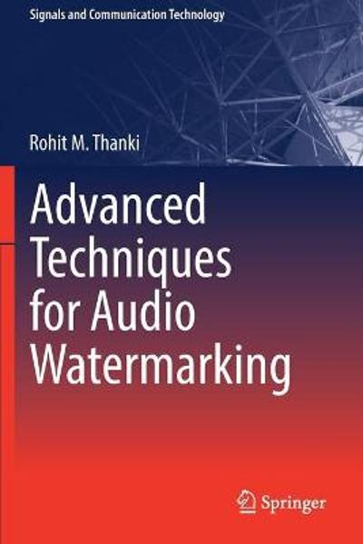 Advanced Techniques for Audio Watermarking - Rohit M. Thanki