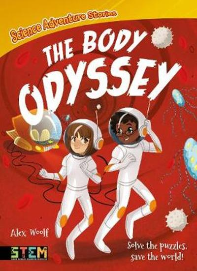 Science Adventure Stories: The Body Odyssey - Alex Woolf