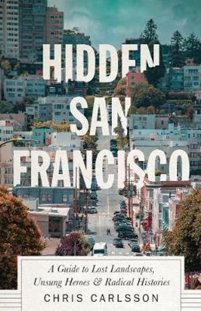 Hidden San Francisco - Chris Carlsson