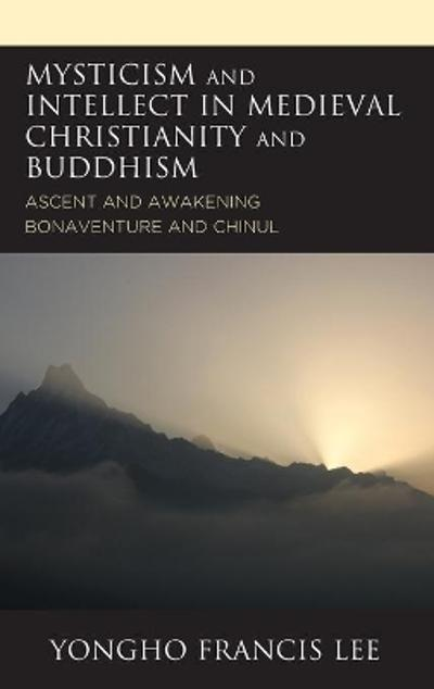 Mysticism and Intellect in Medieval Christianity and Buddhism - Yongho Francis Lee