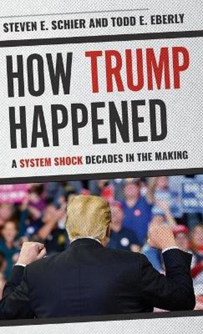 How Trump Happened - Steven E. Schier