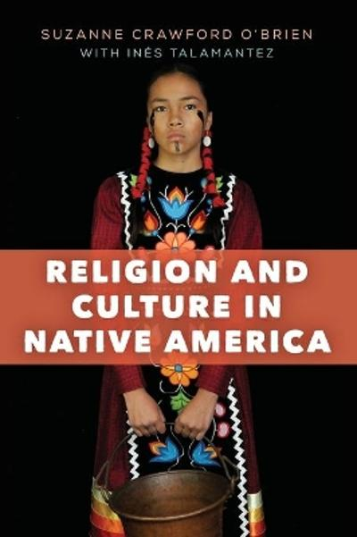 Religion and Culture in Native America - Suzanne Crawford O'Brien