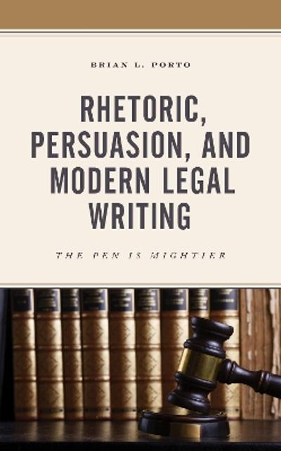 Rhetoric, Persuasion, and Modern Legal Writing - Brian L. Porto