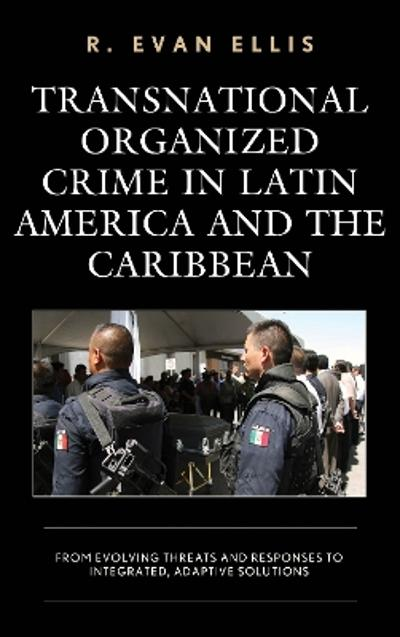 Transnational Organized Crime in Latin America and the Caribbean - R. Evan Ellis