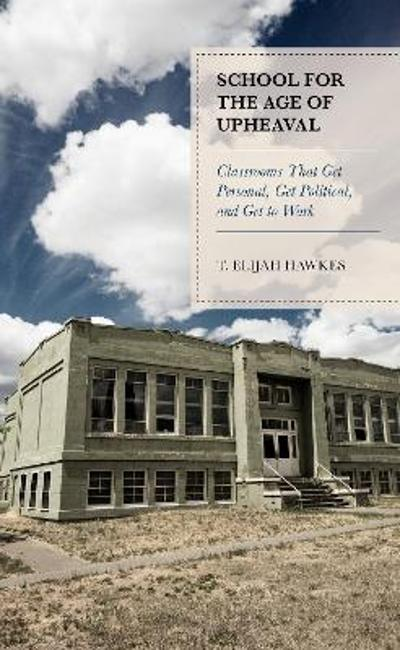 School for the Age of Upheaval - T. Elijah Hawkes